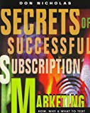 Secrets of Successful Subscription Marketing, Donald L. Nicholas, 0850132940