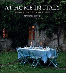 At Home in Italy: Under the Summer Sun: Listri, Massimo: 9780865652866:  Books - Amazon.ca