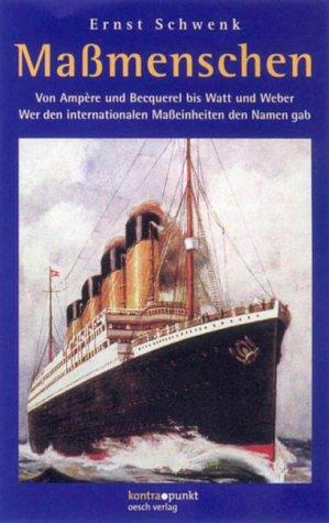 Massmenschen: Von Ampère und Becquerel bis Watt und Weber - Wer den internationalen Masseinheiten den Namen gab