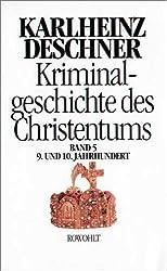 Kriminalgeschichte des Christentums. Band 5: 9. und 10. Jahrhundert. Von Ludwig dem Frommen (814) bis zum Tode Ottos III. (1002)