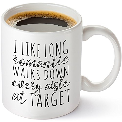 I Like Long Romantic Walks at Target Funny Coffee Mug 11oz - Unique Gift Idea for Her, Mom, Wife, Girlfriend, Sister, Grandmother, Aunt - Perfect Birthday Gifts for Women - Mother Day Gifts