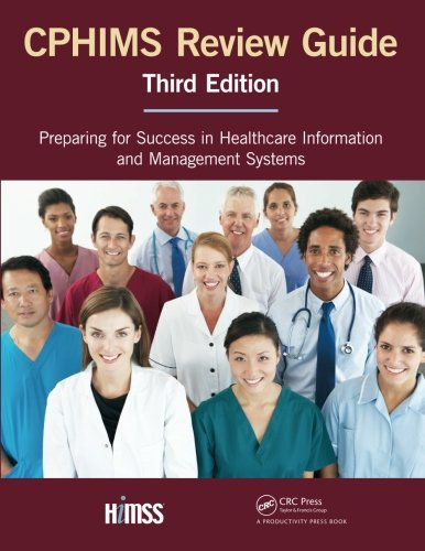 CPHIMS Review Guide, Third Edition: Preparing for Success in Healthcare Information and Management Systems (HIMSS Book Series)