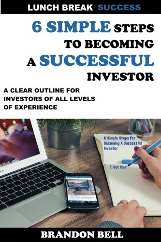 6 Simple Steps To Becoming A Successful Investor (Lunch Break Success)