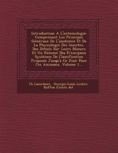 Introduction A L'entomologie: Comprenant Les Principes Généraux De L'anatomie Et De La Physiologie Des Insectes, Des D