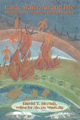 Earth, Water, Air and Fire: Studies in Canadian Ethnohistory
