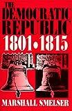The Democratic Republic, 1801-1815, Smelser, Marshall, 0881336688