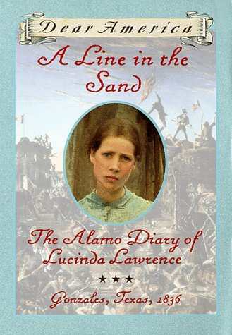 A Line in the Sand : The Alamo Diary of Lucinda Lawrence : Gonzales, Texas, 1836 (Dear America - Sand Mexican 10