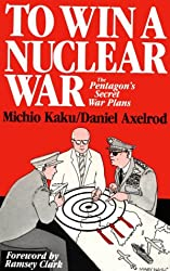 To Win a Nuclear War: The Pentagon's Secret War Plans