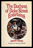The Duchess of Duke Street Entertains, Michael (editor) Smith, 0698108507