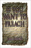 If You Want to Preach by Don DeWelt