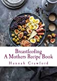 A Mothers Breastfeeding Recipe Book