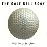 The Golf Ball Book, Larry Dennis and Udo Machat, 0961871253