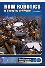 How Robotics Is Changing the World (How Science Changed the World) Hardcover