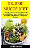 DR. SEBI MUCUS DIET: A Simple Guide on How to