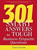 301 Smart Answers to Tough Business Etiquette Questions by Vicky Oliver (2015-03-03)