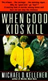 When Good Kids Kill, Michael D. Kelleher, 0440236223