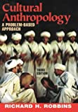 Cultural Anthropology : A Problem-Based Approach, Robbins, Richard H., 0875814433