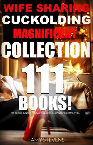 Couples Collection Watch - WIFE SHARING CUCKOLDING MAGNIFICENT COLLECTION: 111 BOOKS BUNDLE - HOTWIFE, CUCKOLD, SWINGERS COMPILATION