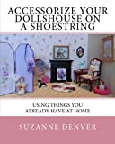 Accessorize your dollshouse on a shoestring: Adventures in 12th scale!
