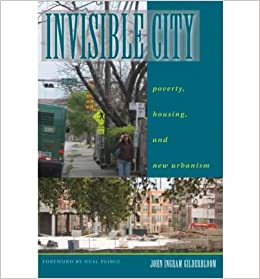 [( Invisible City: Poverty, Housing, and New Urbanism[ INVISIBLE CITY: POVERTY, HOUSING, AND NEW URBANISM ] By Gilderbloom, John I. ( Author )Feb-01-2008 Paperback By Gilderbloom, John I. ( Author ) Paperback Feb - 2008)] Paperback