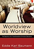 Worldview as Worship, Eddie Karl Baumann, 1610971086