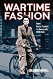 Wartime Fashion : From Haute Couture to Homemade, 1939-1945, Howell, Geraldine, 0857850709