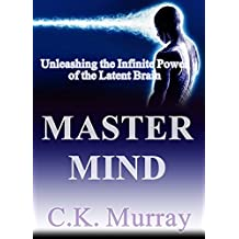 Master Mind: Unleashing the Infinite Power of the Latent Brain: (Brain Power, Brain Function, Brain Games, Brain Plasticity, Cognitive Processing Skills, Boost Your IQ, Memory Improvement, Training)