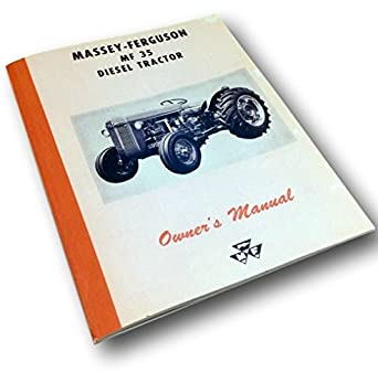 amazon com massey ferguson mf 35 diesel tractor operators owners rh amazon com massey ferguson 35 4 cilinder diesel manual massey ferguson 35 3 cylinder diesel manual