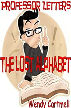 The Lost Alphabet (Professor Letters children's picture books Book 1) by [Cartmell, Wendy]