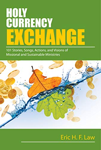 Holy Currency Exchange: 101 Stories, Songs, Actions, and Visions for Missional and Sustainable Ministries (Exchange Currency Books)