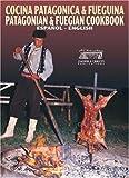 Cocina Patagonica y Fueguina, Edicion Especial / Patagonian and Fuegian Cookbook, Special Edition (Spanish/English Language Edition)