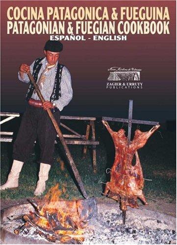 Cocina Patagonica y Fueguina, Edicion Especial / Patagonian and Fuegian Cookbook, Special Edition (Spanish/English Language Edition) by Zagier & Urruty Pubns