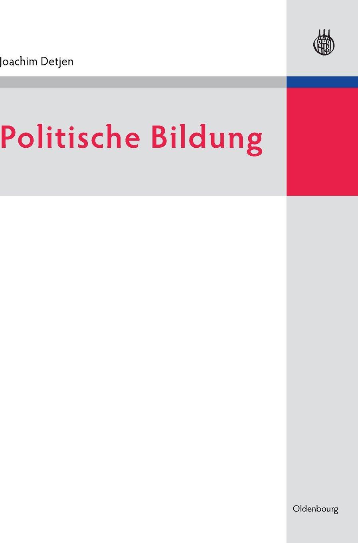 Politische Bildung: Geschichte und Gegenwart in Deutschland (Lehr- und Handbücher der Politikwissenschaft)