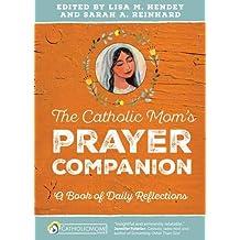 The Catholic Mom's Prayer Companion: A Book of Daily Reflections (Catholicmom.com Book)