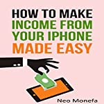 The Ultimate Guide on How to Make Income from Your iPhone Made Easy | Neo Monefa
