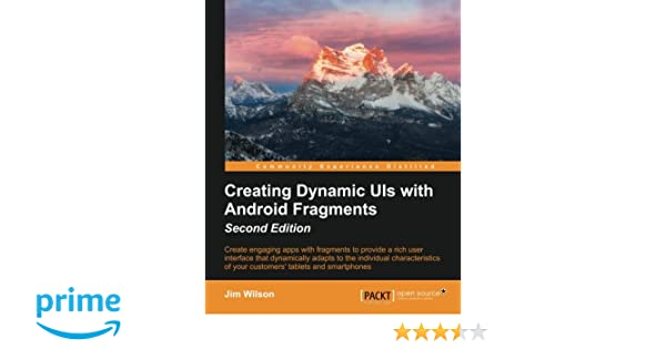 Creating Dynamic UI with Android Fragments - Second Edition: Jim Wilson: 9781785889592: Amazon.com: Books