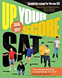 Up Your Score: SAT: The Underground Guide, 2016-2017 Edition (Up Your Score: The Underground Guide to the SAT)