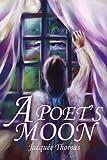 A Poet's Moon, Jacqueline A. Thomas, 0595244580