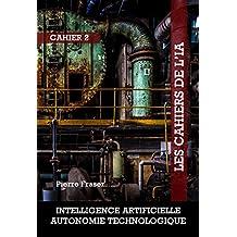 Intelligence artificielle, l'autonomie technologique (French Edition)