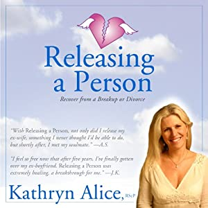 Releasing a Person: Fast Recovery from Heartbreak, a Breakup or Divorce (Love Attraction #1) (Love Attraction Series) Audiobook