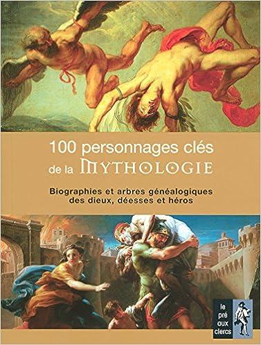 Livres gratuits 100 personnages clés de la mythologie pdf ebook
