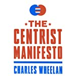 The Centrist Manifesto | Charles Wheelan