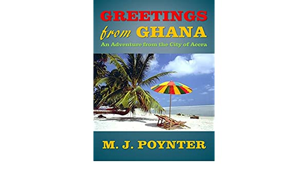 Greetings from ghana an adventure from the city of accra kindle greetings from ghana an adventure from the city of accra kindle edition by m j poynter literature fiction kindle ebooks amazon m4hsunfo