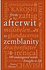 From Afterwit to Zemblanity: 100 Endangered Words Brought Back to Life Hardcover