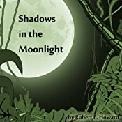 Shadows in the Moonlight | Robert E. Howard