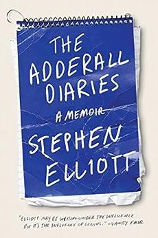 The Adderall Diaries: A Memoir of Moods, Masochism, and Murder by [Elliott, Stephen]