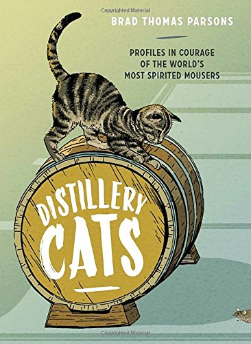 Distillery Cats: Profiles in Courage of the World's Most Spirited Mousers cover