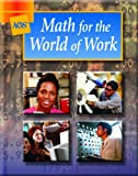 MATH FOR THE WORLD OF WORK STUDENT TEXT (Ags Math for the World of Work)