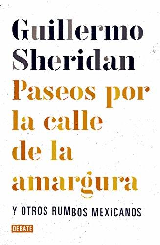 Paseos por la calle de la amargura: Y otros rumbos mexicanos (Spanish Edition)