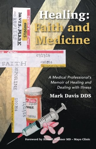 Healing: Faith and Medicine: A Medical Professional's Memoir of Healing and Dealing with Illness